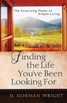 Finding the Life You've Been Looking for: The Surprising Power of Simple Living