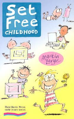 Set Free Childhood: Parents' Survival Guide for Coping with Computers and TV