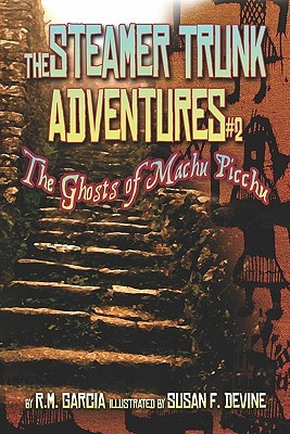 The Steamer Trunk Adventures #2: The Ghosts of Machu Picchu