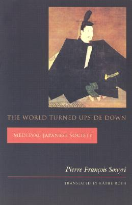 The World Turned Upside Down: Medieval Japanese Society (Asia Perspectives: History, Society, and Culture)