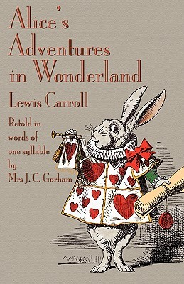 Alice's Adventures In Wonderland, Retold In Words Of One Syllable