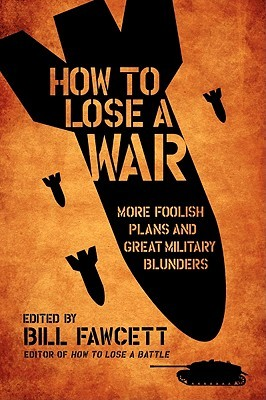 How to Lose a War by Bill Fawcett