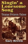 Singin' a Lonesome Song: Texas Prison Tales