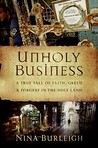 Unholy Business: A True Tale of Faith, Greed and Forgery in the Holy Land