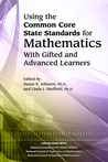 Using the Common Core State Standards for Mathematics with Gifted and Advanced Learners