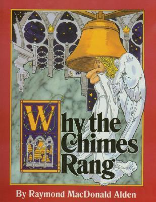 Why the Chimes Rang by Raymond Macdonald Alden