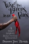 War of the Bloods in My Veins by DaShaun Morris