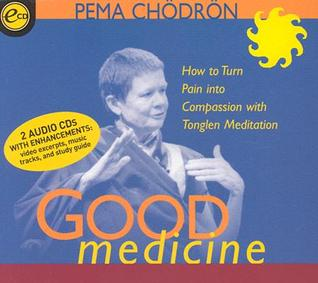 Good Medicine: How to Turn Pain Into Compassion with Tonglen Meditation