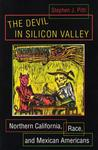 The Devil in Silicon Valley: Northern California, Race, and Mexican Americans
