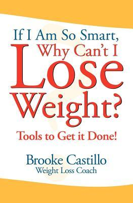 If I'm So Smart, Why Can't I Lose Weight? by Brooke Castillo