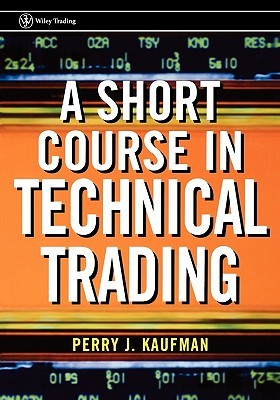 A Short Course in Technical Trading by Perry J. Kaufman