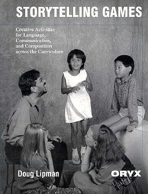 Storytelling Games: Creative Activities for Language, Communication, and Composition Across the Curriculum