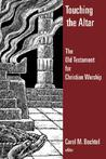 Touching the Altar: The Old Testament for Christian Worship