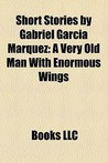 Short Stories by Gabriel García Márquez: A Very Old Man With Enormous Wings (Study Guide)
