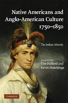 Native Americans and Anglo-American Culture, 1750-1850: The Indian Atlantic