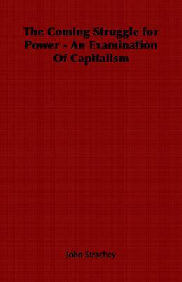 The Coming Struggle For Power   An Examination Of Capitalism