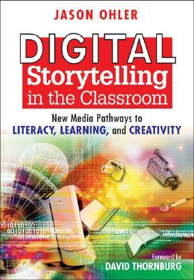 Digital Storytelling in the Classroom by Jason B. Ohler