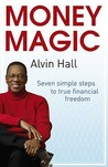 Money Magic: Seven Simple Steps to True Financial Freedom. Alvin D. Hall