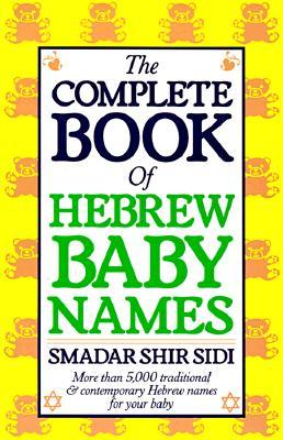 The Complete Book of Hebrew Baby Names by Smadar Shir Sidi