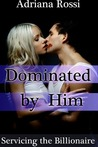 Dominated by Him (Servicing the Billionaire Part 3)