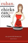 Cuban Chicks Can Cook: The Indispensible Guide to Basic Cuban Favorites.