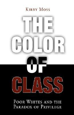 Color of Class: Poor Whites and the Paradox of Privilege