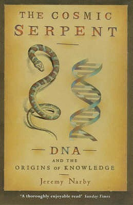 The Cosmic Serpent, DNA and the Origins of Knowledge by Jeremy Narby