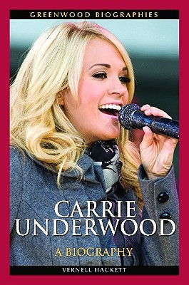 Carrie Underwood: A Biography