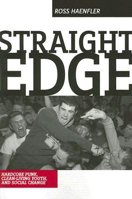 Straight Edge: Hardcore Punk, Clean Living Youth, and Social Change