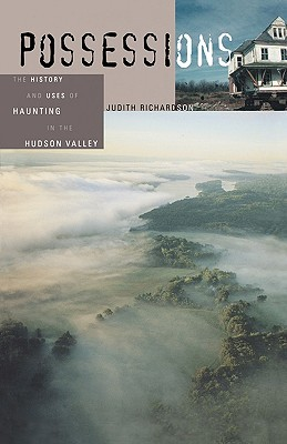 Possessions: The History and Uses of Haunting in the Hudson Valley