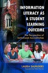 Information Literacy as a Student Learning Outcome: The Perspective of Institutional Accreditation