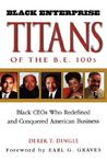 Black Enterprise Titans of the B.E. 100s: Black CEOs Who Redefined and Conquered American Business