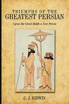 Triumphs of the Greatest Persian: Cyrus the Great Molds a New Persia