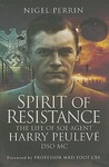 Spirit of Resistance: The Life of SOE Agent Harry Peuleve, DSO MC