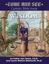 Come and See Wisdom: Wisdom of the Bible - Job, Psalms, Proverbs, Ecclesiastes, Song of Solomon, Wisdom and Sirach