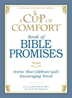 A Cup of Comfort Book of Bible Promises: Stories That Celebrate God S Encouraging Words