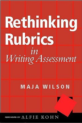Rethinking Rubrics in Writing Assessment by Maja Wilson