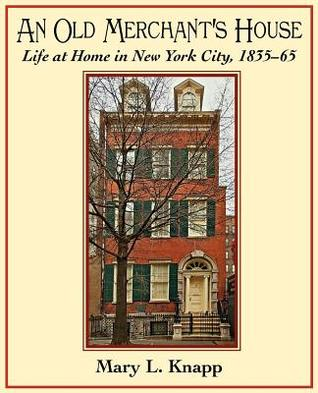 An Old Merchant's House: Life at Home in New York City 1835-1865