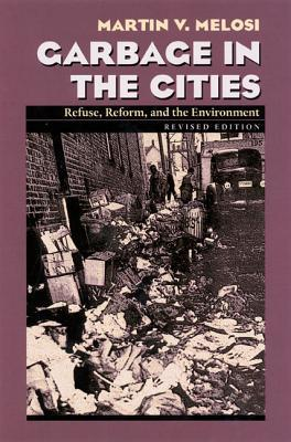 Garbage In The Cities by Martin V. Melosi