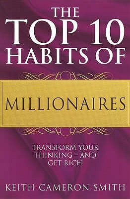 The Top 10 Habits of Millionaires by Keith Cameron Smith