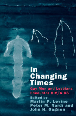 In Changing Times: Gay Men and Lesbians Encounter HIV/AIDS