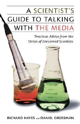 A Scientist's Guide To Talking With The Media: Practical Advice from the Union of Concerned Scientists