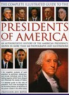 The Complete Illustrated Guide to the Presidents of America: An Authoritative History of the American Presidency, Shown in 500 Colour Photographs and Illustrations