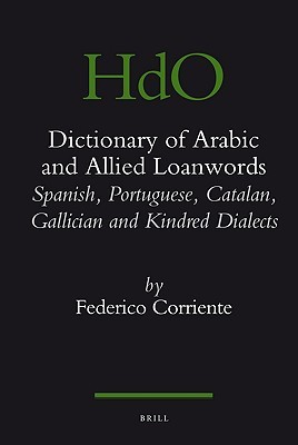 Dictionary of Arabic and Allied Loanwords: Spanish, Portuguese, Catalan, Galician and Kindred Dialects