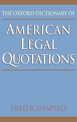 The Oxford Dictionary Of American Legal Quotations by Fred R. Shapiro