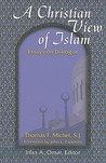 A Christian View Of Islam by Thomas F. Michel