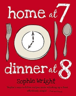 Home at 7, Dinner at 8: 100 Satisfying Suppers on the Table in an Hour or Less