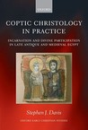 Coptic Christology in Practice: Incarnation and Divine Participation in Late Antique and Medieval Egypt