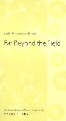 Far Beyond the Field: Haiku by Japanese Women: An Anthology