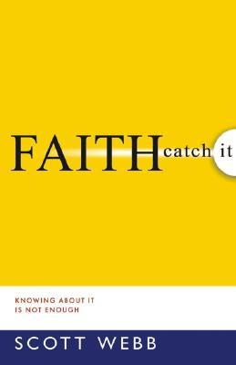 Faith-Catch It: Knowing about It Is Not Enough